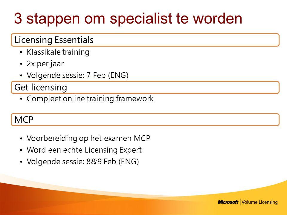 3 stappen om specialist te worden Licensing Essentials •Klassikale training •2x per jaar •Volgende sessie: 7 Feb (ENG) Get licensing •Compleet online training framework MCP •Voorbereiding op het examen MCP •Word een echte Licensing Expert •Volgende sessie: 8&9 Feb (ENG)