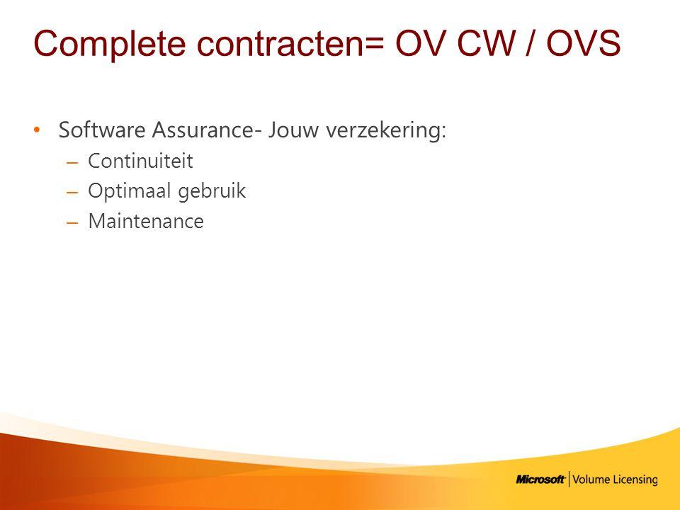 Complete contracten= OV CW / OVS • Software Assurance- Jouw verzekering: – Continuiteit – Optimaal gebruik – Maintenance