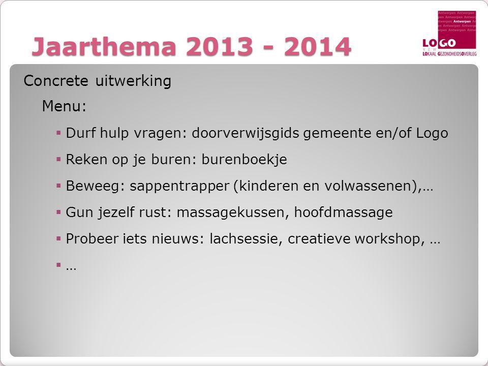 Jaarthema 2013 - 2014 Concrete uitwerking Menu:  Durf hulp vragen: doorverwijsgids gemeente en/of Logo  Reken op je buren: burenboekje  Beweeg: sap