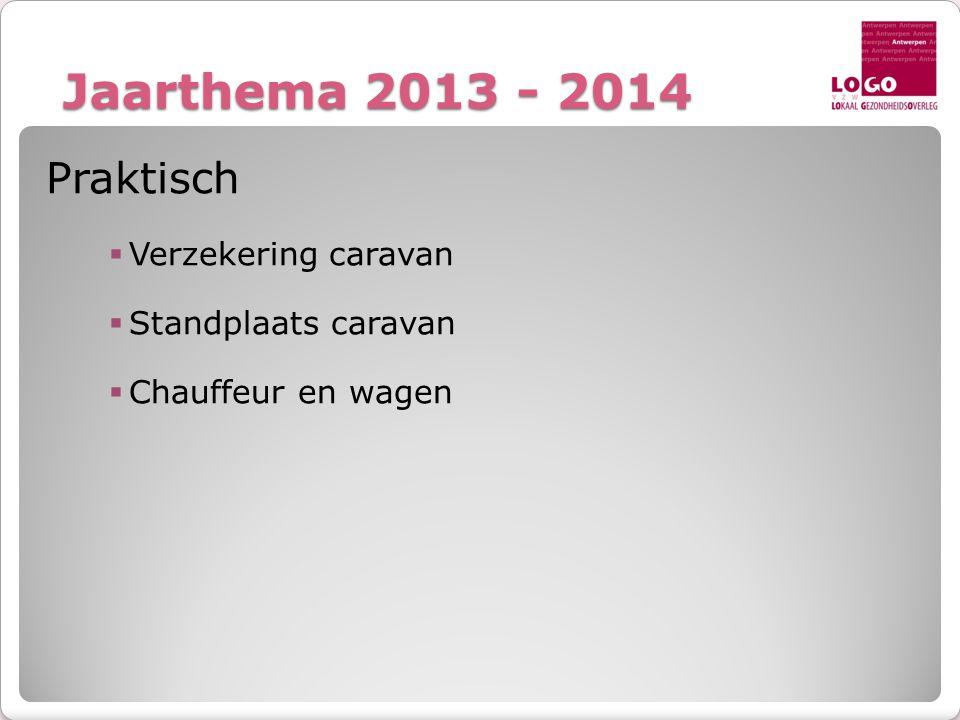 Jaarthema 2013 - 2014 Praktisch  Verzekering caravan  Standplaats caravan  Chauffeur en wagen
