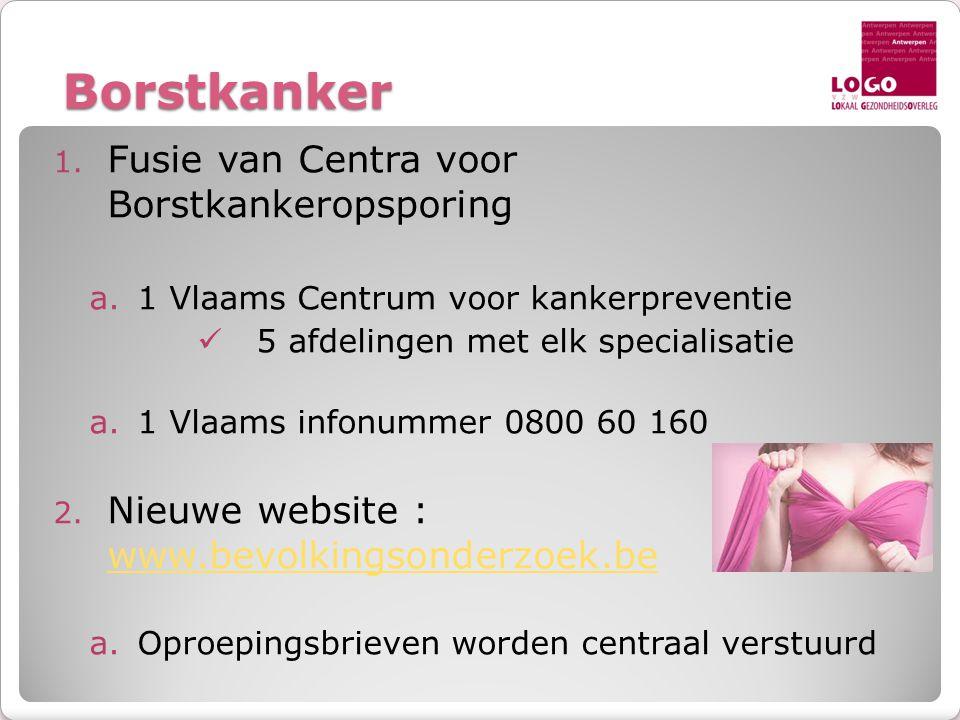 Borstkanker 1. Fusie van Centra voor Borstkankeropsporing a.1 Vlaams Centrum voor kankerpreventie  5 afdelingen met elk specialisatie a.1 Vlaams info