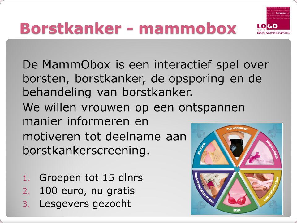Borstkanker - mammobox De MammObox is een interactief spel over borsten, borstkanker, de opsporing en de behandeling van borstkanker. We willen vrouwe