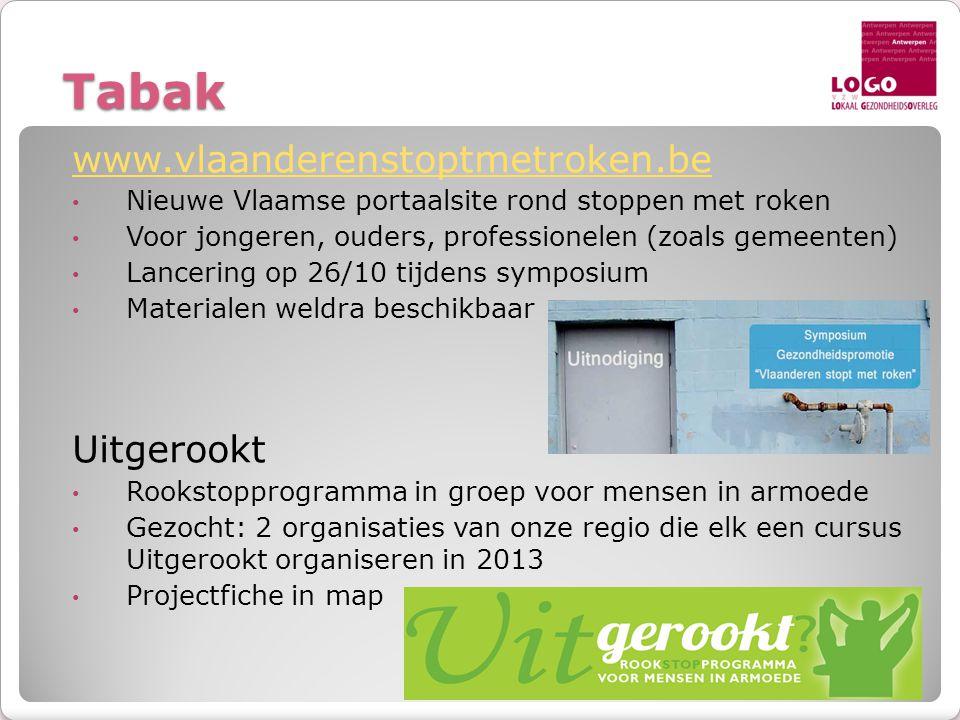 Tabak www.vlaanderenstoptmetroken.be • Nieuwe Vlaamse portaalsite rond stoppen met roken • Voor jongeren, ouders, professionelen (zoals gemeenten) • L