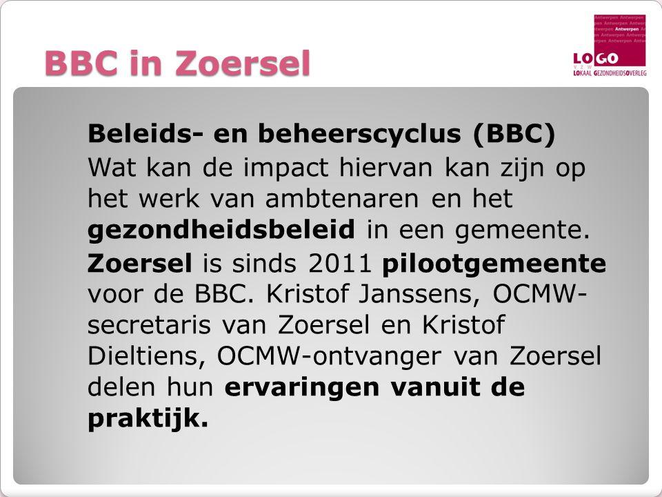 BBC in Zoersel Beleids- en beheerscyclus (BBC) Wat kan de impact hiervan kan zijn op het werk van ambtenaren en het gezondheidsbeleid in een gemeente.