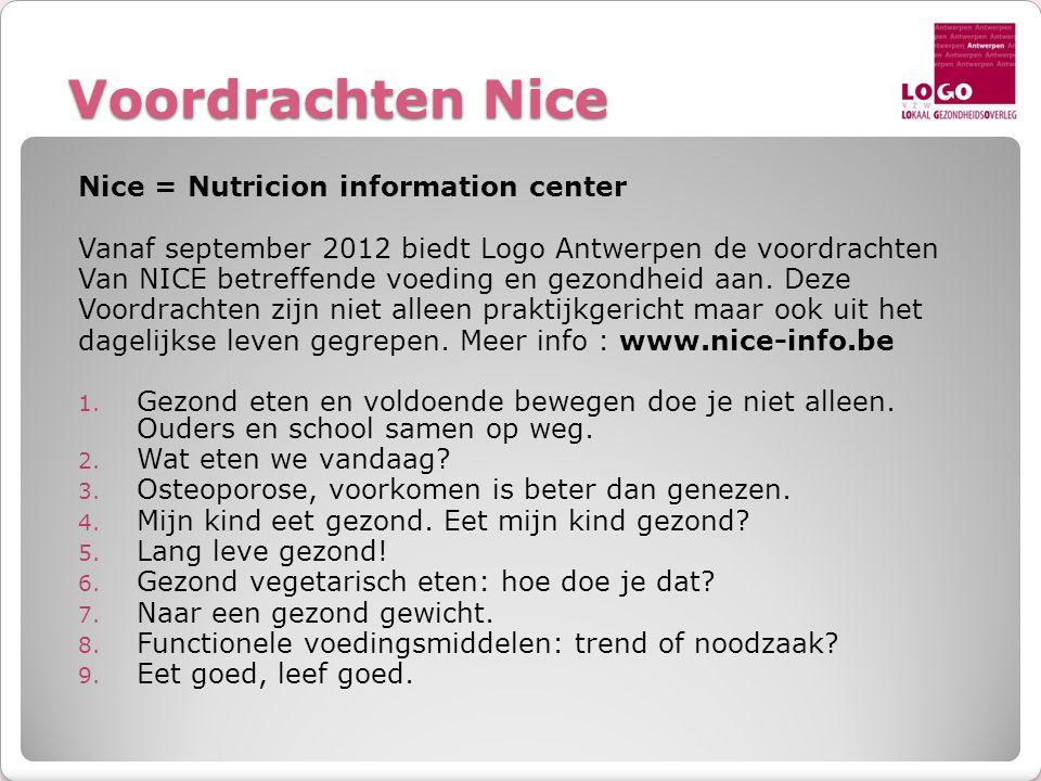 Voordrachten Nice Nice = Nutricion information center Vanaf september 2012 biedt Logo Antwerpen de voordrachten Van NICE betreffende voeding en gezond