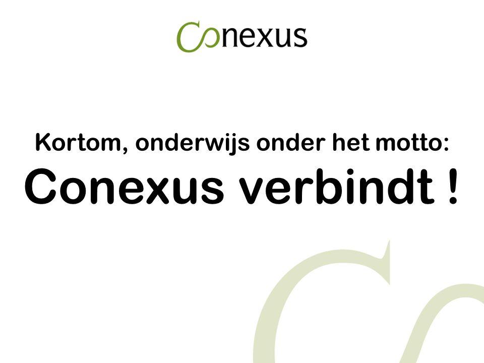 Kortom, onderwijs onder het motto: Conexus verbindt !