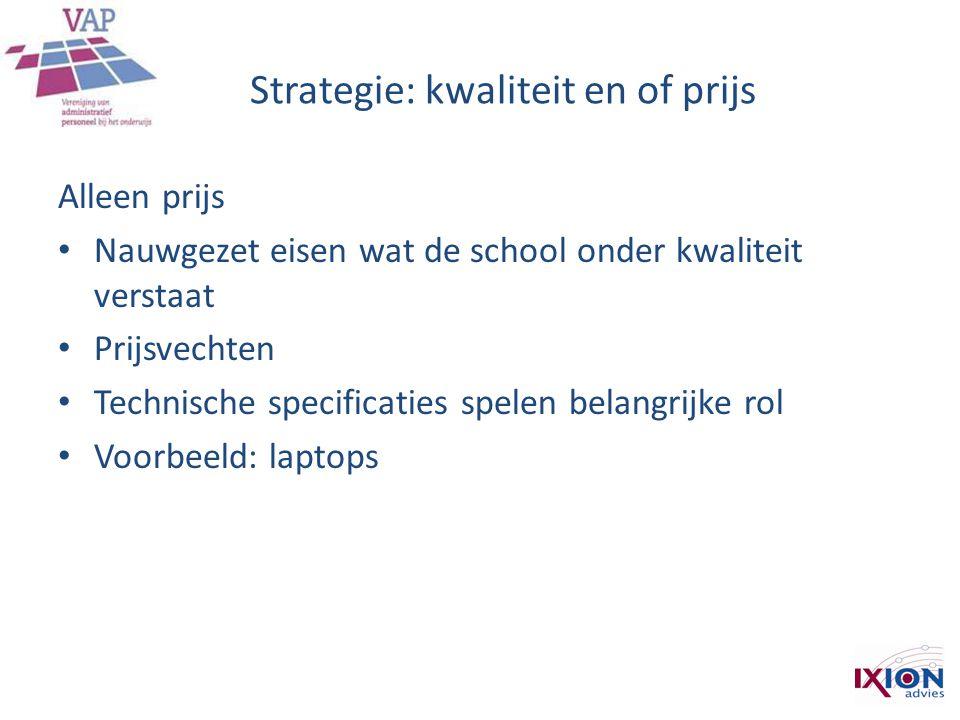 Strategie: kwaliteit en of prijs Alleen prijs • Nauwgezet eisen wat de school onder kwaliteit verstaat • Prijsvechten • Technische specificaties spelen belangrijke rol • Voorbeeld: laptops