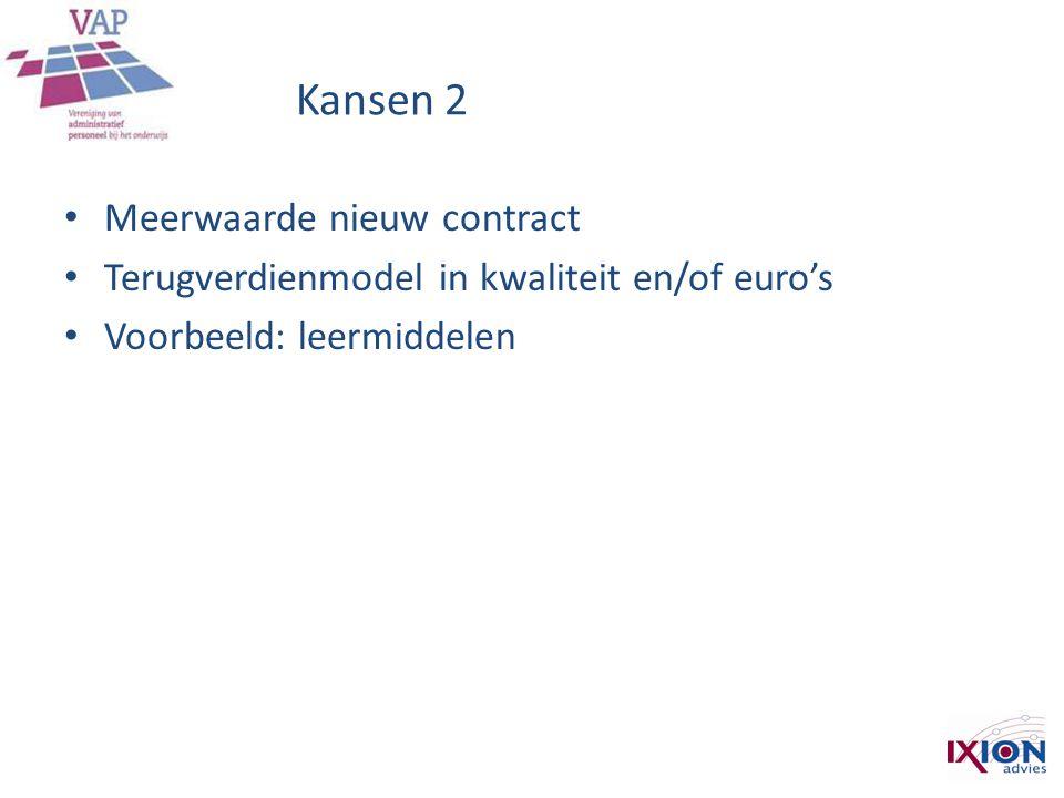 Kansen 2 • Meerwaarde nieuw contract • Terugverdienmodel in kwaliteit en/of euro's • Voorbeeld: leermiddelen