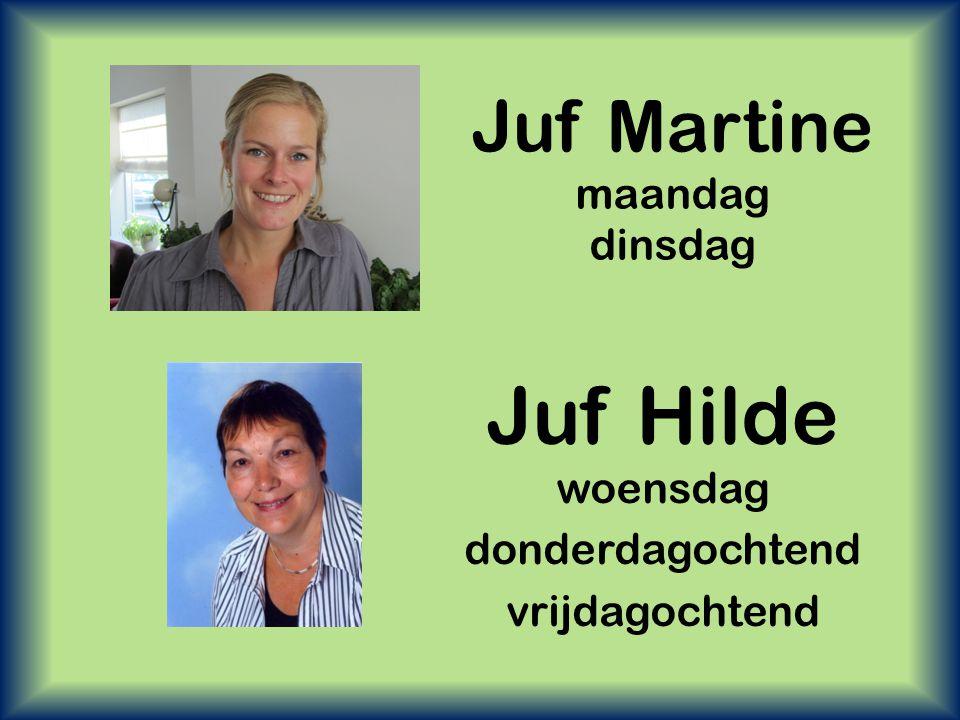 Juf Martine maandag dinsdag Juf Hilde woensdag donderdagochtend vrijdagochtend