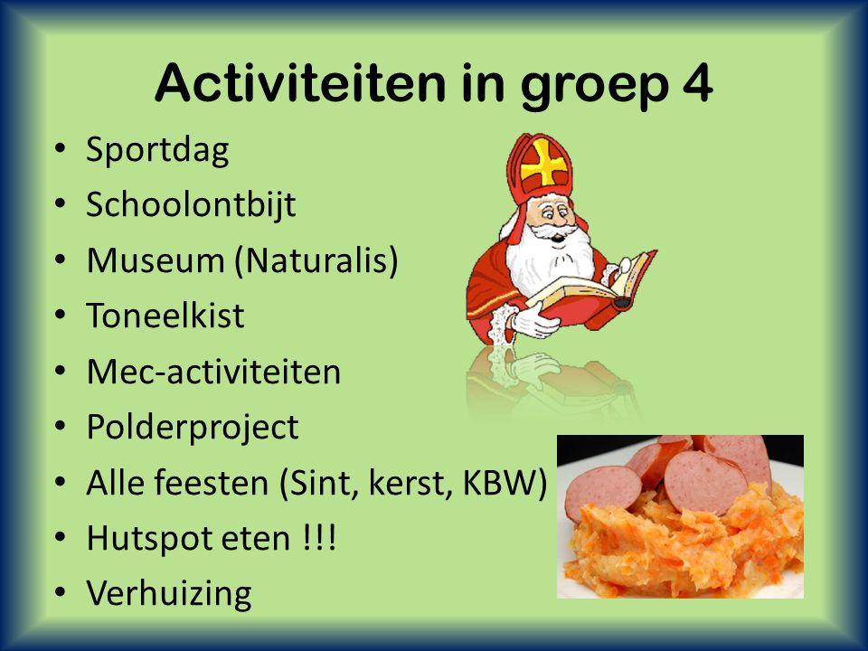 Activiteiten in groep 4 • Sportdag • Schoolontbijt • Museum (Naturalis) • Toneelkist • Mec-activiteiten • Polderproject • Alle feesten (Sint, kerst, K