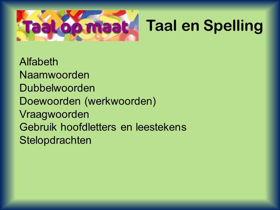 Taal en Spelling Alfabeth Naamwoorden Dubbelwoorden Doewoorden (werkwoorden) Vraagwoorden Gebruik hoofdletters en leestekens Stelopdrachten