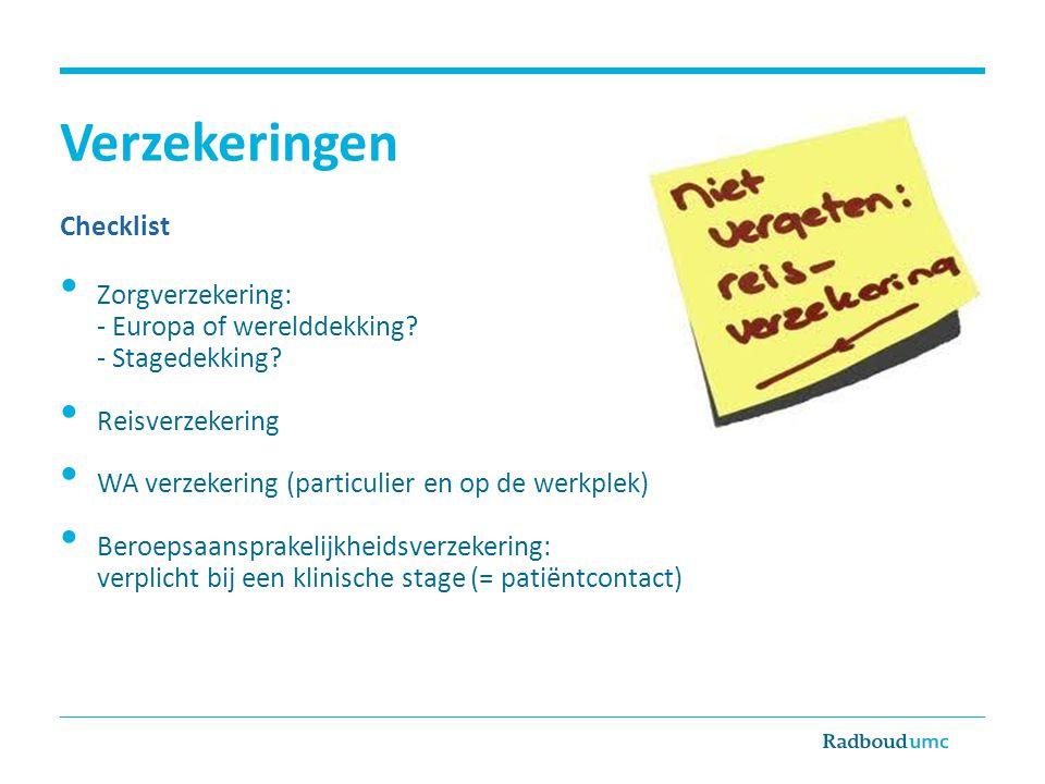 Verzekeringen Checklist • Zorgverzekering: - Europa of werelddekking? - Stagedekking? • Reisverzekering • WA verzekering (particulier en op de werkple