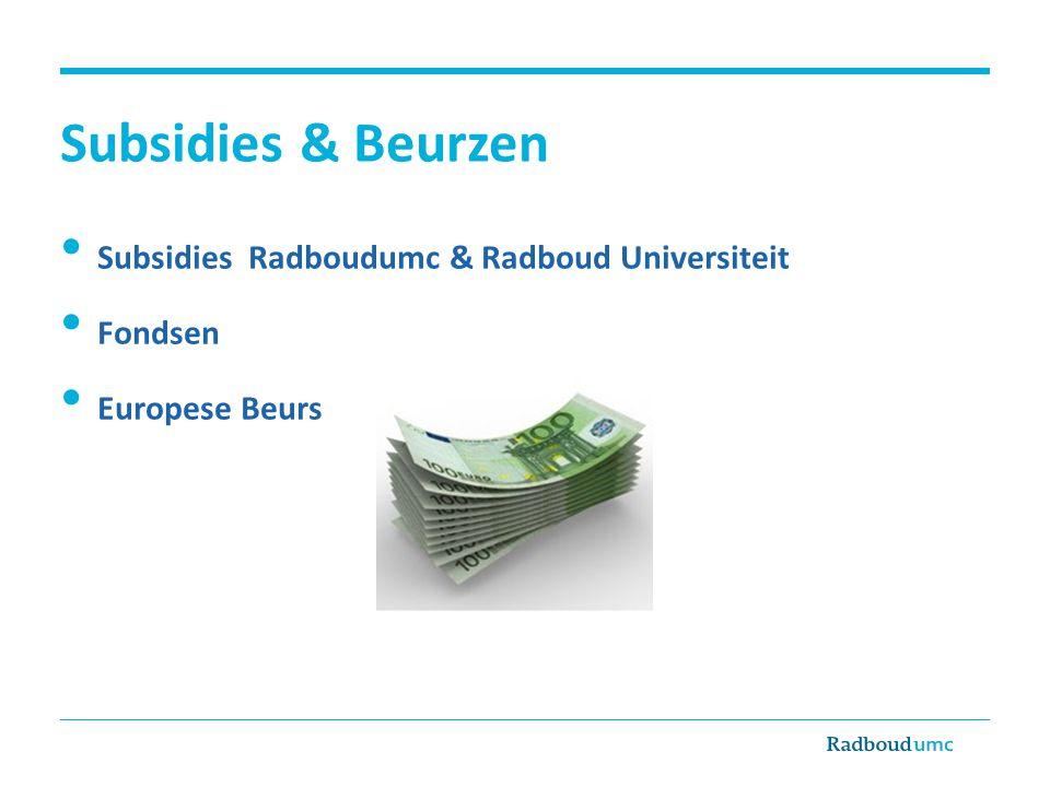Subsidies & Beurzen • Subsidies Radboudumc & Radboud Universiteit • Fondsen • Europese Beurs
