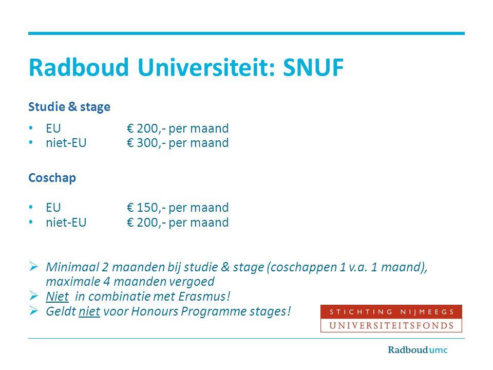 Radboud Universiteit: SNUF Studie & stage • EU € 200,- per maand • niet-EU€ 300,- per maand Coschap • EU € 150,- per maand • niet-EU€ 200,- per maand