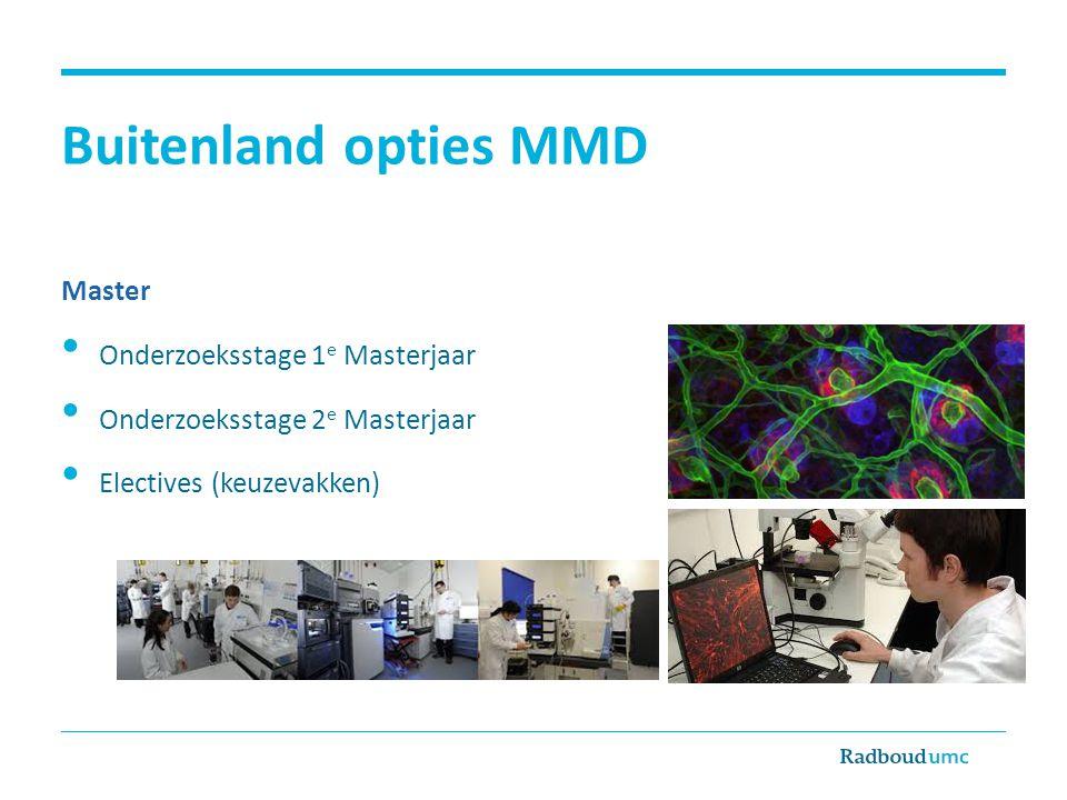 Buitenland opties MMD Master • Onderzoeksstage 1 e Masterjaar • Onderzoeksstage 2 e Masterjaar • Electives (keuzevakken)