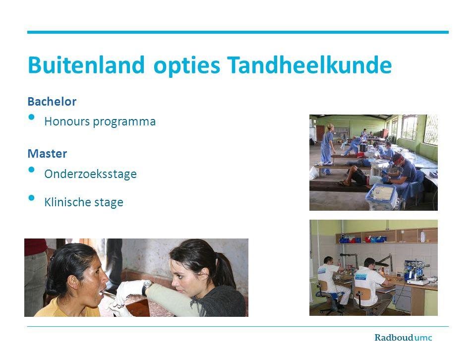 Buitenland opties Tandheelkunde Bachelor • Honours programma Master • Onderzoeksstage • Klinische stage