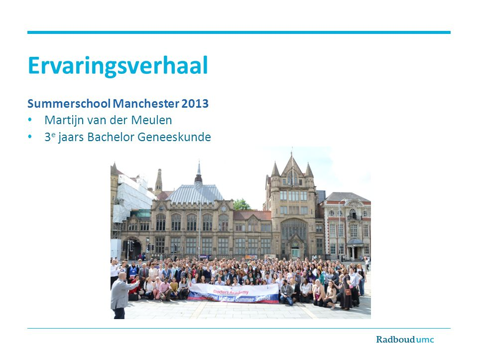 Ervaringsverhaal Summerschool Manchester 2013 • Martijn van der Meulen • 3 e jaars Bachelor Geneeskunde