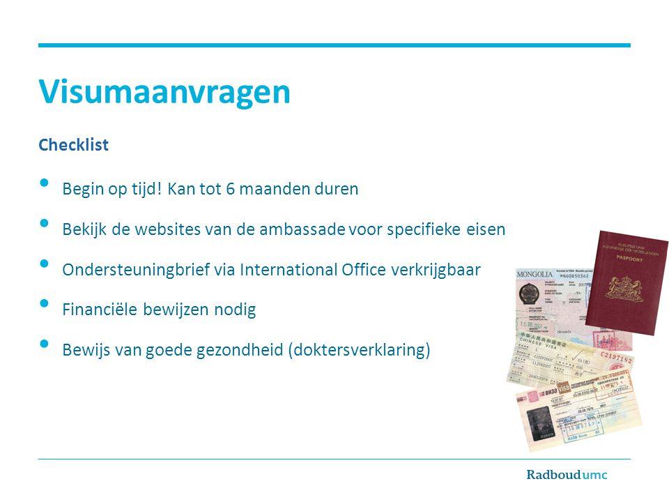 Visumaanvragen Checklist • Begin op tijd! Kan tot 6 maanden duren • Bekijk de websites van de ambassade voor specifieke eisen • Ondersteuningbrief via