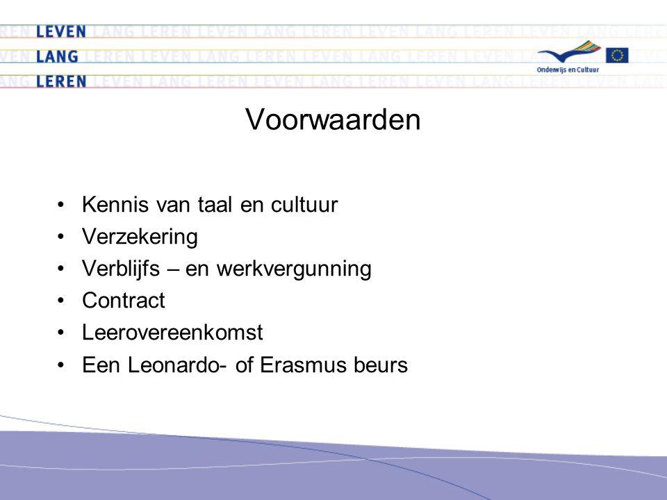 Voorwaarden •Kennis van taal en cultuur •Verzekering •Verblijfs – en werkvergunning •Contract •Leerovereenkomst •Een Leonardo- of Erasmus beurs