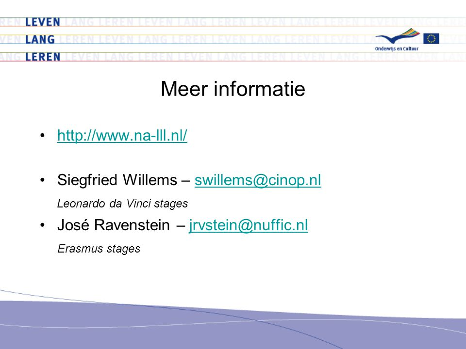 Meer informatie •  •Siegfried Willems – Leonardo da Vinci stages •José Ravenstein – Erasmus stages