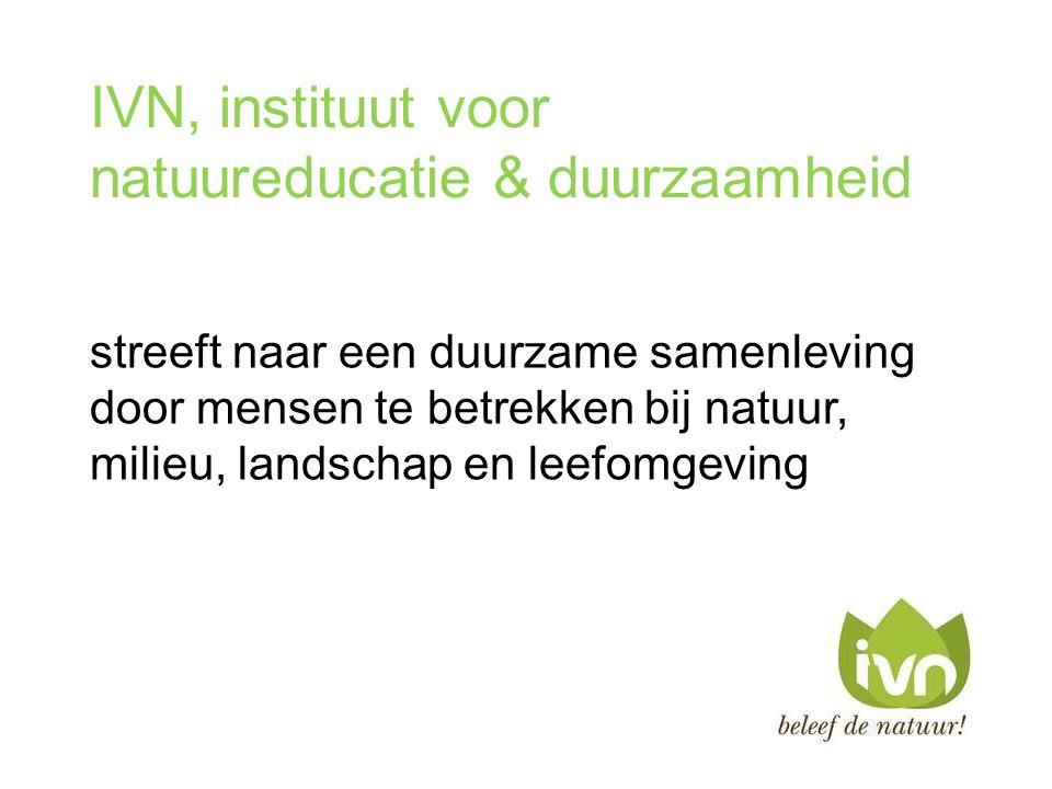 IVN, instituut voor natuureducatie & duurzaamheid streeft naar een duurzame samenleving door mensen te betrekken bij natuur, milieu, landschap en leef