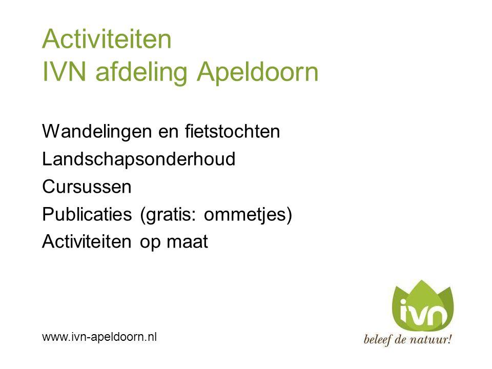 Activiteiten IVN afdeling Apeldoorn Wandelingen en fietstochten Landschapsonderhoud Cursussen Publicaties (gratis: ommetjes) Activiteiten op maat www.