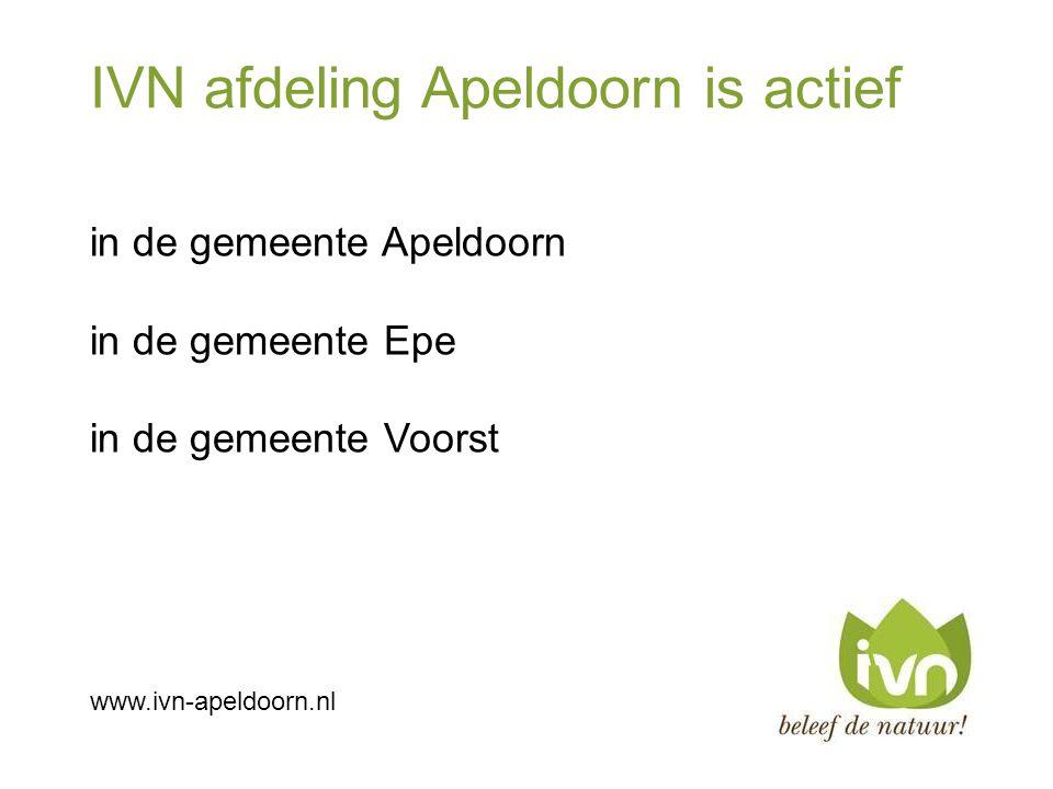 IVN afdeling Apeldoorn is actief in de gemeente Apeldoorn in de gemeente Epe in de gemeente Voorst www.ivn-apeldoorn.nl