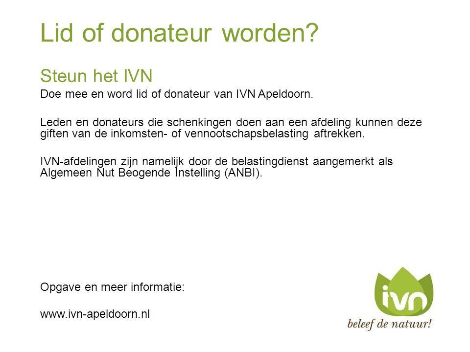 Lid of donateur worden? Steun het IVN Doe mee en word lid of donateur van IVN Apeldoorn. Leden en donateurs die schenkingen doen aan een afdeling kunn