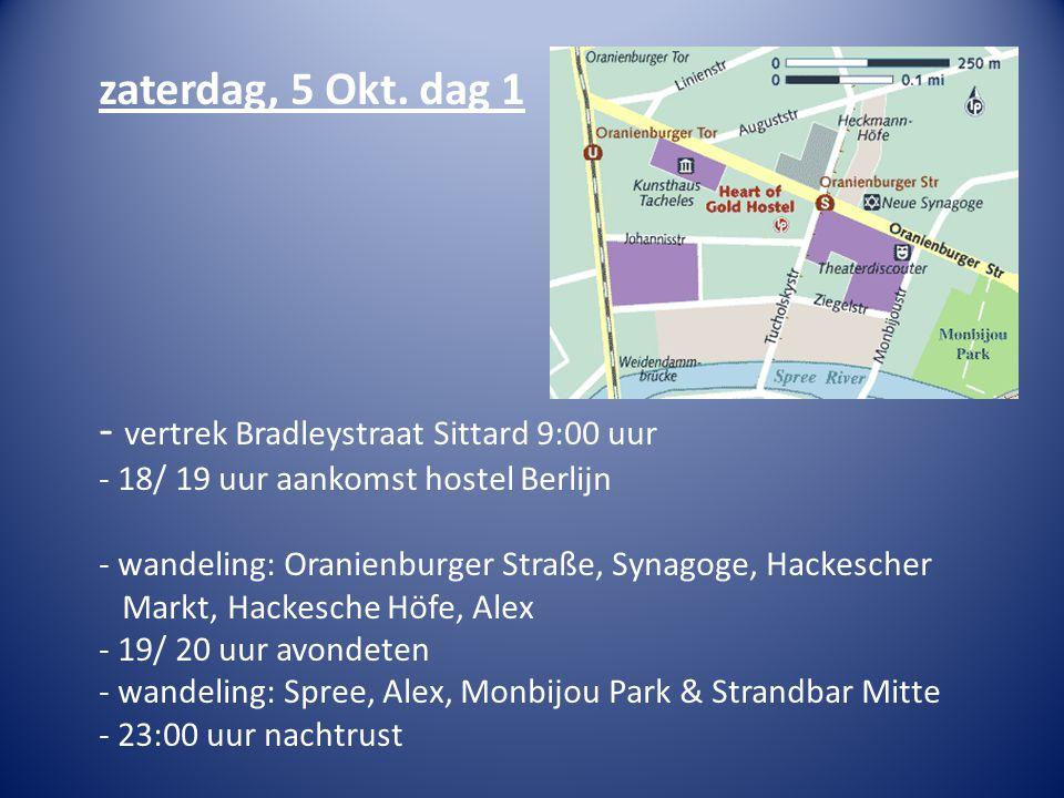 zaterdag, 5 Okt. dag 1 - vertrek Bradleystraat Sittard 9:00 uur - 18/ 19 uur aankomst hostel Berlijn - wandeling: Oranienburger Straße, Synagoge, Hack