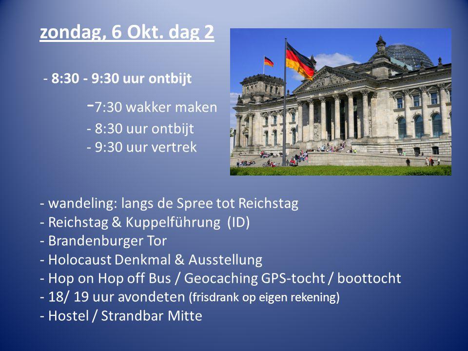zondag, 6 Okt. dag 2 - 8:30 - 9:30 uur ontbijt - 7:30 wakker maken - 8:30 uur ontbijt - 9:30 uur vertrek - wandeling: langs de Spree tot Reichstag - R