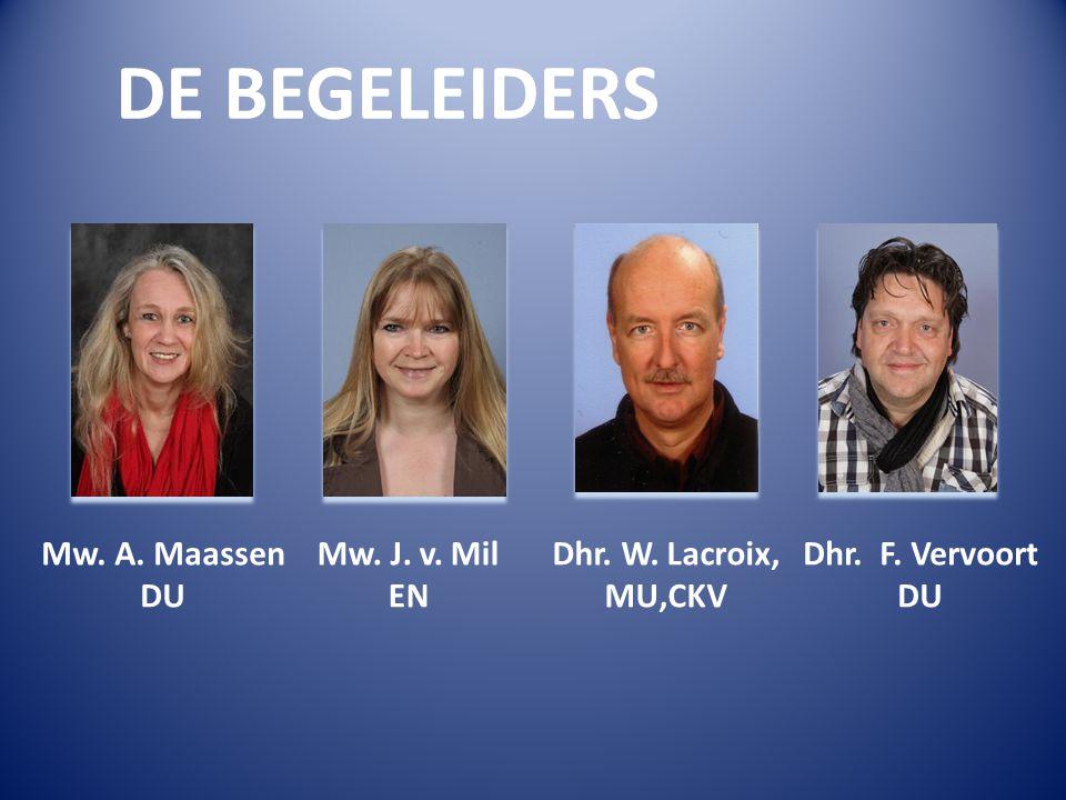 DE BEGELEIDERS Mw. A. Maassen DU Mw. J. v. Mil EN Dhr. W. Lacroix, MU,CKV Dhr. F. Vervoort DU