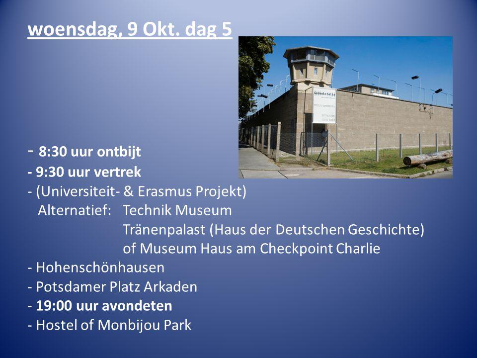woensdag, 9 Okt. dag 5 - 8:30 uur ontbijt - 9:30 uur vertrek - (Universiteit- & Erasmus Projekt) Alternatief: Technik Museum Tränenpalast (Haus der De