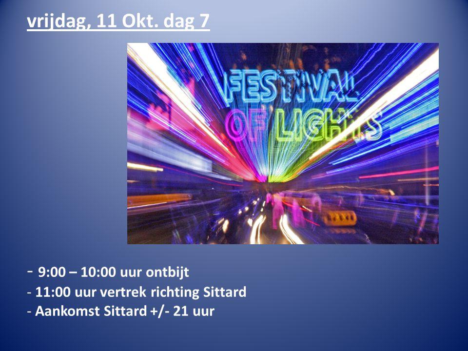 vrijdag, 11 Okt. dag 7 - 9:00 – 10:00 uur ontbijt - 11:00 uur vertrek richting Sittard - Aankomst Sittard +/- 21 uur