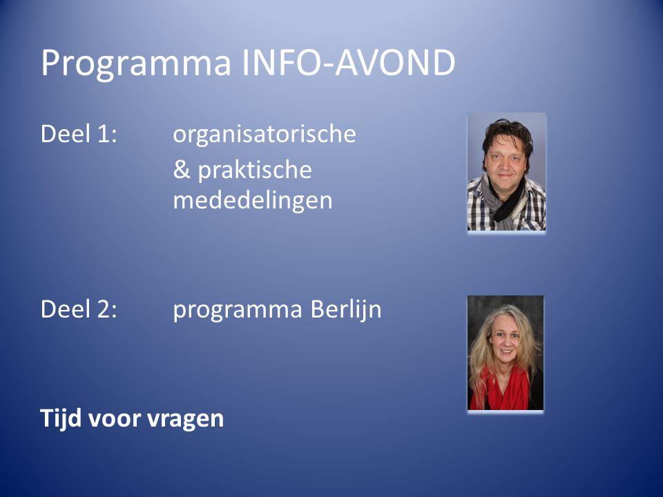 Programma INFO-AVOND Deel 1: organisatorische & praktische mededelingen Deel 2: programma Berlijn Tijd voor vragen