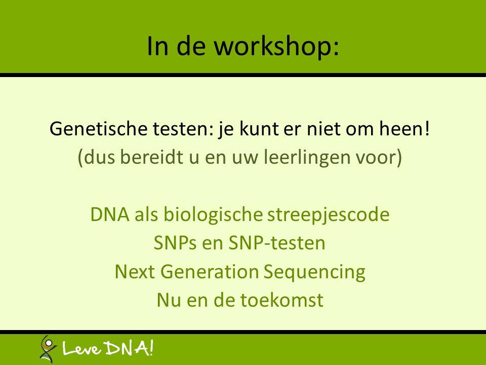 In de workshop: Genetische testen: je kunt er niet om heen! (dus bereidt u en uw leerlingen voor) DNA als biologische streepjescode SNPs en SNP-testen