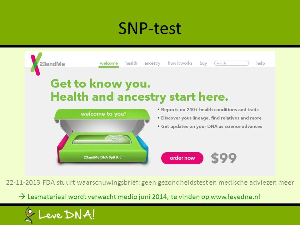 SNP-test  Lesmateriaal wordt verwacht medio juni 2014, te vinden op www.levedna.nl 22-11-2013 FDA stuurt waarschuwingsbrief: geen gezondheidstest en