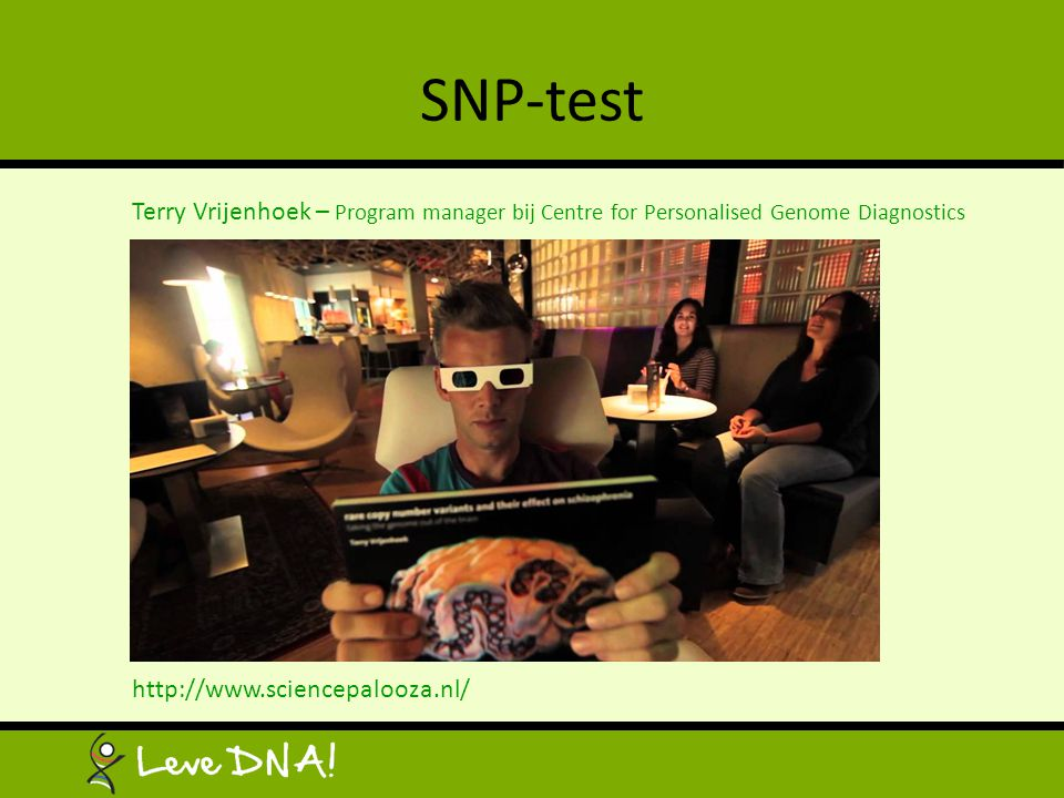 http://www.sciencepalooza.nl/ SNP-test Terry Vrijenhoek – Program manager bij Centre for Personalised Genome Diagnostics