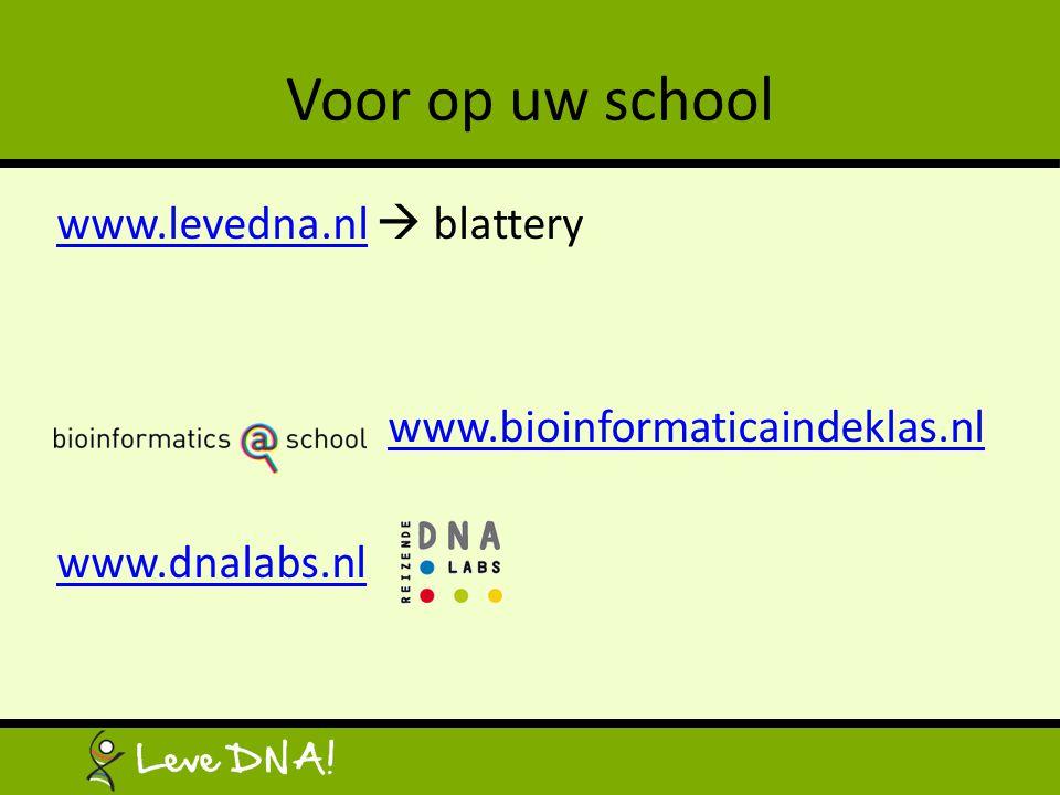 Voor op uw school www.levedna.nlwww.levedna.nl  blattery www.bioinformaticaindeklas.nl www.dnalabs.nl
