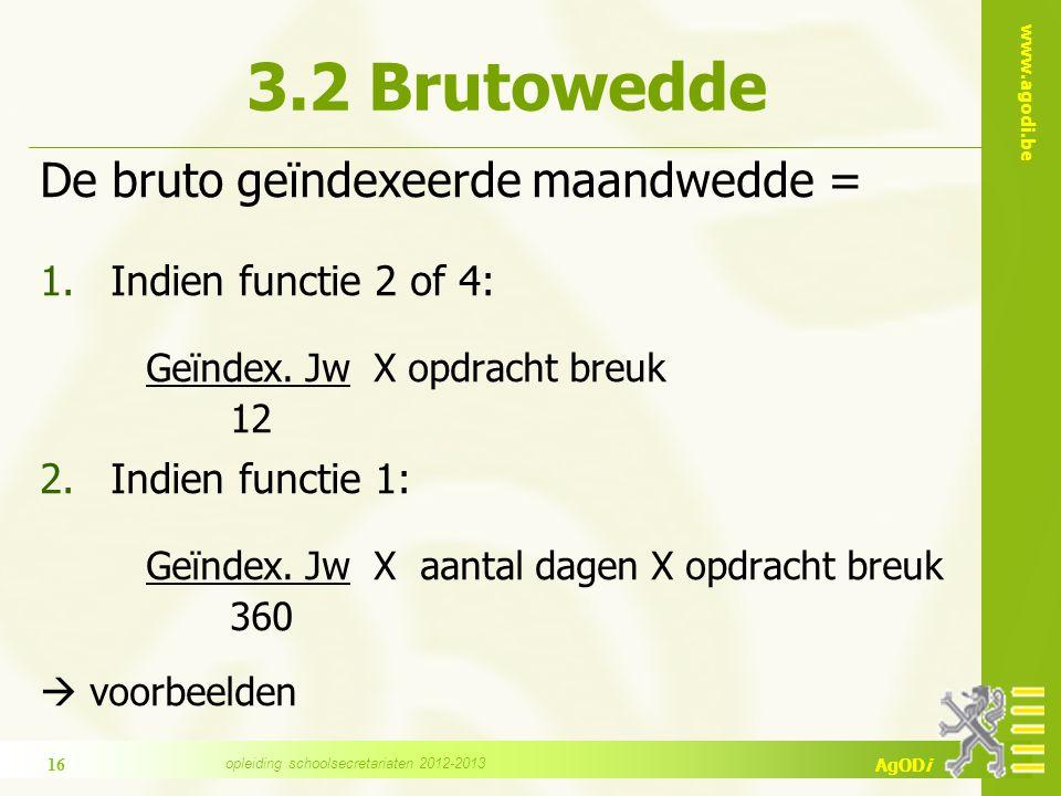 www.agodi.be AgODi 3.2 Brutowedde De bruto geïndexeerde maandwedde = 1.Indien functie 2 of 4: Geïndex.