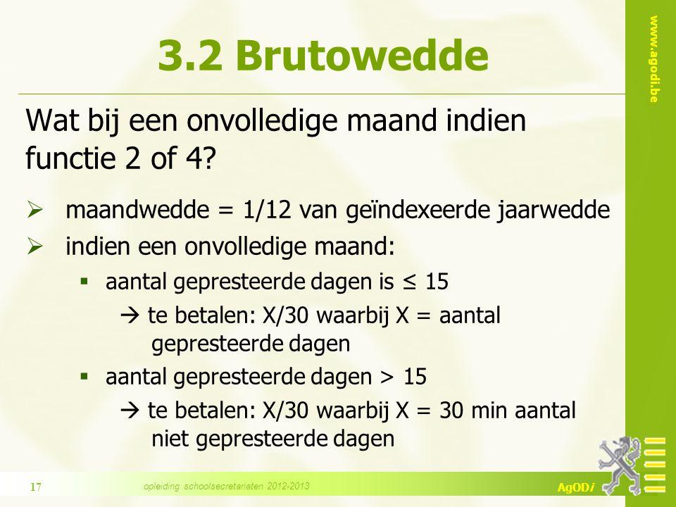 www.agodi.be AgODi 3.2 Brutowedde Wat bij een onvolledige maand indien functie 2 of 4.