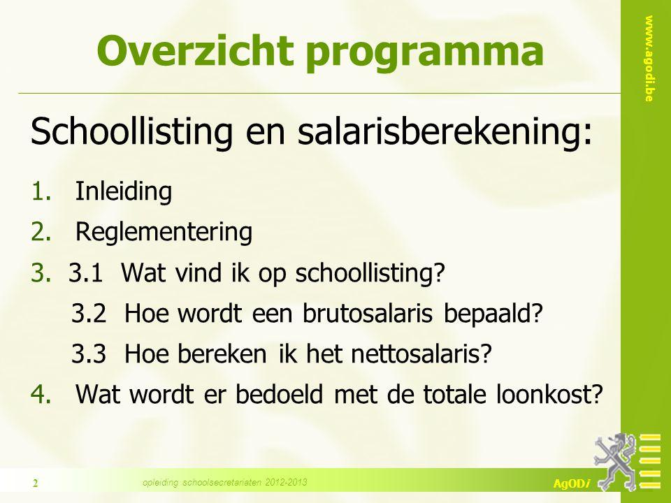 www.agodi.be AgODi Overzicht programma Schoollisting en salarisberekening: 1.Inleiding 2.Reglementering 3.3.1 Wat vind ik op schoollisting.