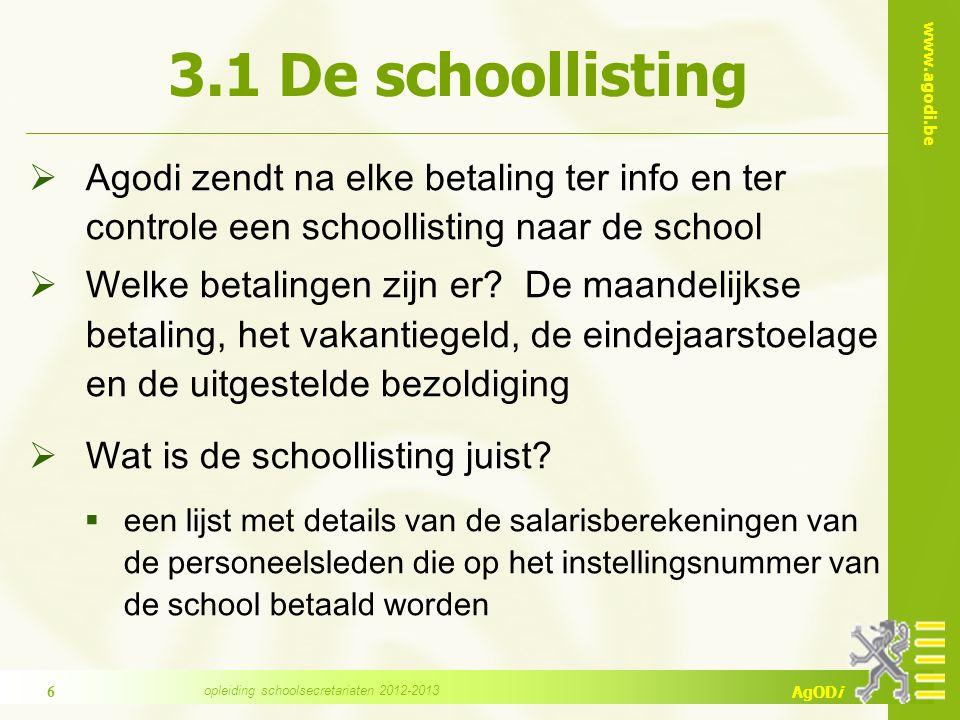 www.agodi.be AgODi 3.1 De schoollisting  Agodi zendt na elke betaling ter info en ter controle een schoollisting naar de school  Welke betalingen zijn er.