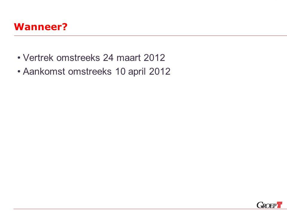 Wanneer •Vertrek omstreeks 24 maart 2012 •Aankomst omstreeks 10 april 2012