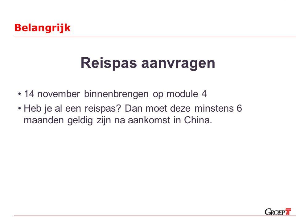 Belangrijk Reispas aanvragen •14 november binnenbrengen op module 4 •Heb je al een reispas.