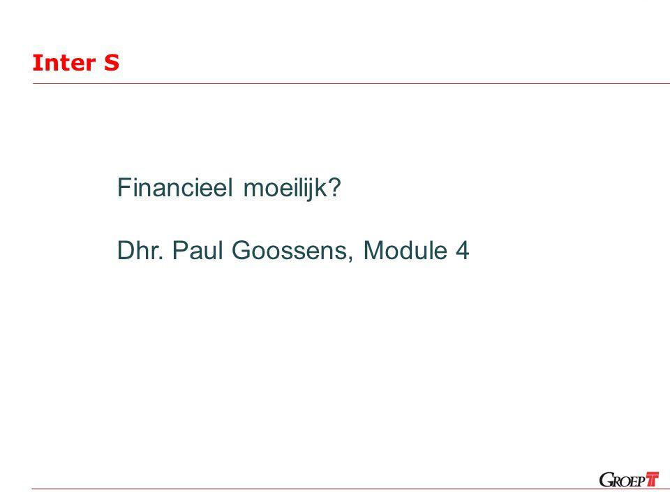 Inter S Financieel moeilijk? Dhr. Paul Goossens, Module 4