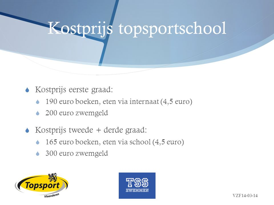 Kostprijs topsportschool  Kostprijs eerste graad:  190 euro boeken, eten via internaat (4,5 euro)  200 euro zwemgeld  Kostprijs tweede + derde gra