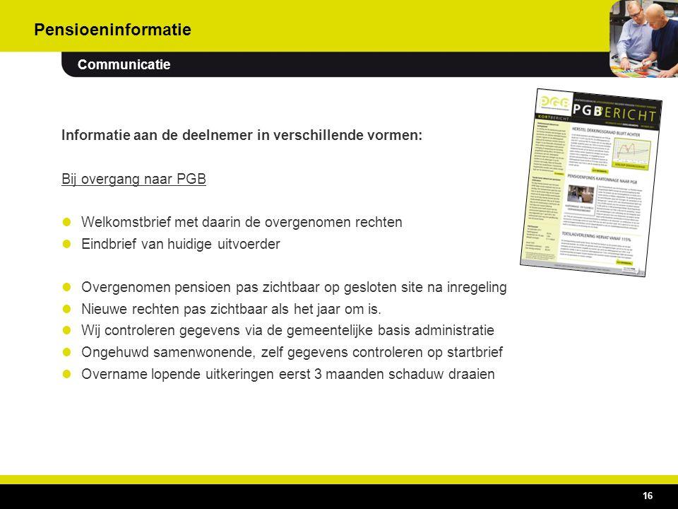16 Informatie aan de deelnemer in verschillende vormen: Bij overgang naar PGB  Welkomstbrief met daarin de overgenomen rechten  Eindbrief van huidig
