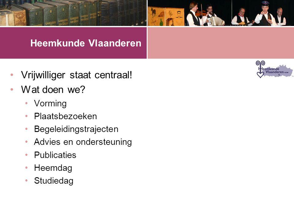 Heemkunde Vlaanderen •Vrijwilliger staat centraal.