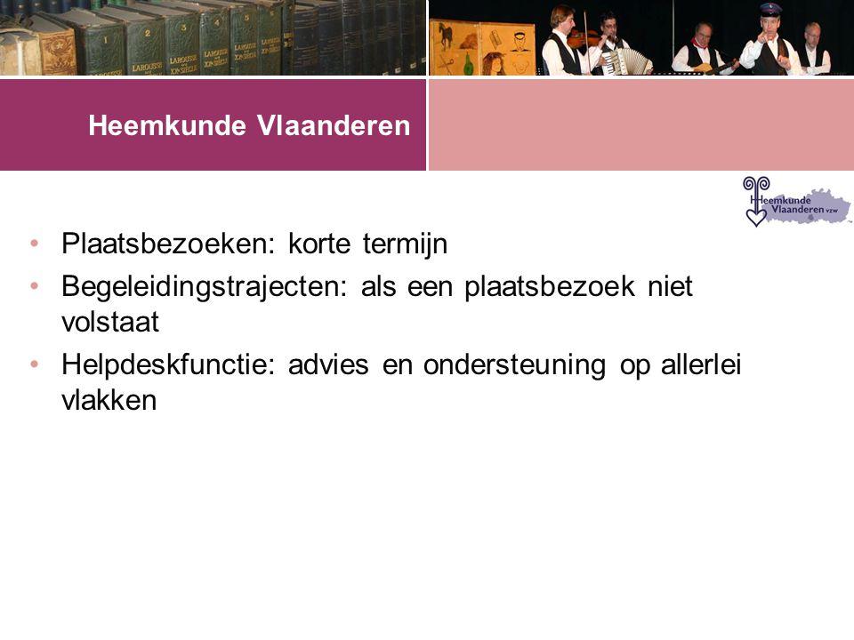 Heemkunde Vlaanderen •Plaatsbezoeken: korte termijn •Begeleidingstrajecten: als een plaatsbezoek niet volstaat •Helpdeskfunctie: advies en ondersteuning op allerlei vlakken