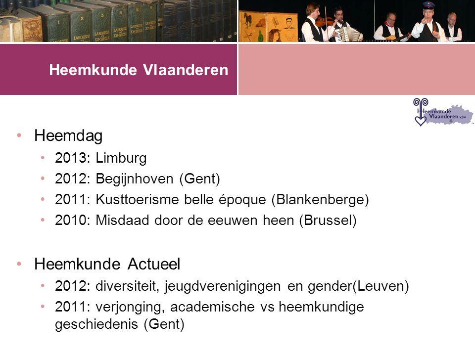 Heemkunde Vlaanderen •Heemdag •2013: Limburg •2012: Begijnhoven (Gent) •2011: Kusttoerisme belle époque (Blankenberge) •2010: Misdaad door de eeuwen heen (Brussel) •Heemkunde Actueel •2012: diversiteit, jeugdverenigingen en gender(Leuven) •2011: verjonging, academische vs heemkundige geschiedenis (Gent)
